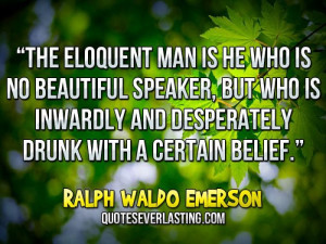 The eloquent man is he who is no beautiful speaker, but who is ...