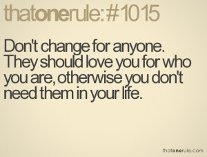 change for anyone. They should love you for who you are, otherwise you ...