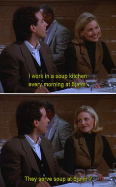 Seinfeld quote - Jerry's date works early in a soup kitchen, 'The ...