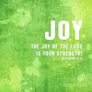 Joy The Joy Of The Lord Is Your Stregth - Joy Quotes