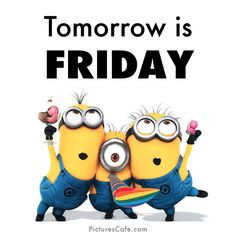 Tomorrow is Friday Minions More