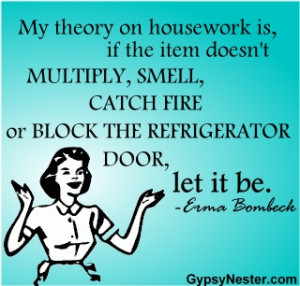 ... .com/erma-bombeck-my-theory-on-housework-is-if-the-item-quote.html