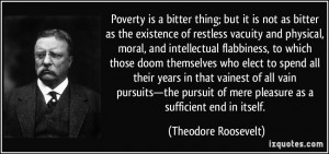 Poverty is a bitter thing; but it is not as bitter as the existence of ...