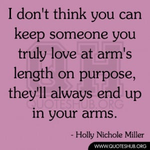 don't think you can keep someone you truly love at arm's length ...