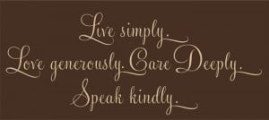 Live Simply Love Generously Care Deeply, Inspirational Wall Art Decal