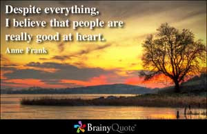 ... Believe That People Are Really Good At Heart - Belief Quote