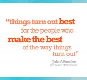 turn out best for people who make the best of the way things turn out ...