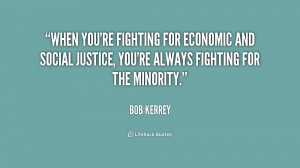 When you're fighting for economic and social justice, you're always ...