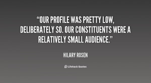Our profile was pretty low, deliberately so. Our constituents were a ...