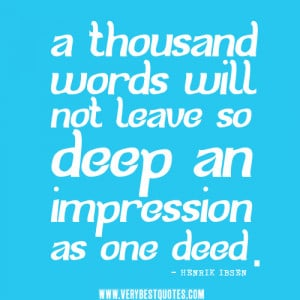 ... words will not leave so deep an impression – Positive Quotes