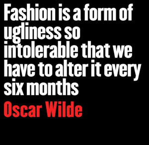 Oscar Wilde fashion quote.