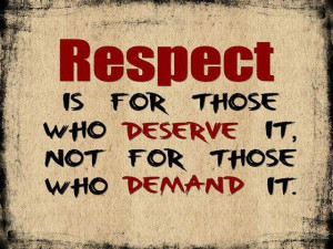 Respect is EARNED!!!