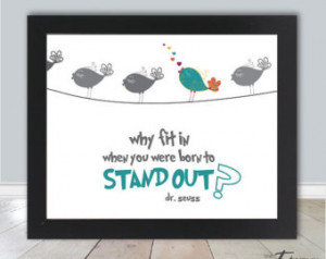 Dr. Seuss Quote Print, Why fit in w hen you were born to Stand Out ...