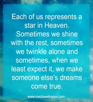 Each of us represents a star in Heaven. Sometimes we shine with the ...