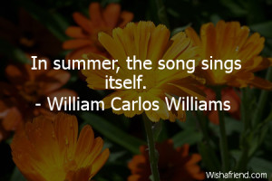 summer-In summer, the song sings itself.