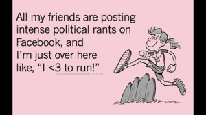 Runner Humor:All my friends are posting intense political rants on ...