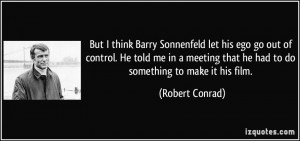But I think Barry Sonnenfeld let his ego go out of control. He told me ...