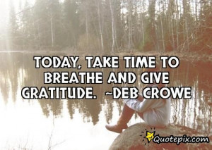 Today, Take Time To Breathe And Give Gratitude. ..