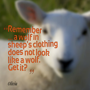 Quotes Picture: remember a wolf in sheep's clothing does not look like ...