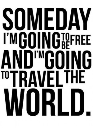 free, freedom, quote, someday, text, travel, typography, world