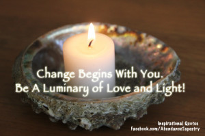 Change begins with you. Be a luminary of Love and Light! ~ Self-Love ...