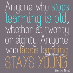 Anyone who stops learning is old (Quotes About Learning)