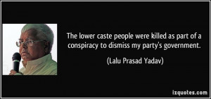 ... of a conspiracy to dismiss my party's government. - Lalu Prasad Yadav