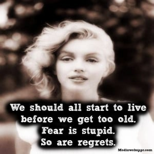 ... . Fear is stupid. So are regrets. ~ Marilyn Monroe #Live #Life #Quote