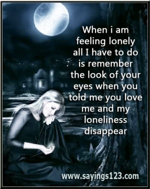 ... You Told Me You Love Me And My Loneliness Disappear ~ Loneliness Quote