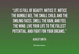 quote-Ashley-Smith-life-is-full-of-beauty-notice-it-38518.png