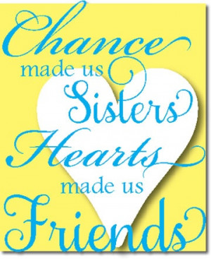 Sorority Quotes: Chance made us sisters, Hearts made us friends. http ...