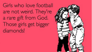 Girls who love football are not weird. They're a rare gift from God ...