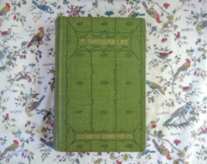 Antique Book a Singular Life By Eli zabeth Stuart Phelps 1896 ...