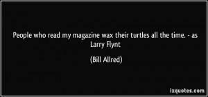 ... wax their turtles all the time. - as Larry Flynt - Bill Allred