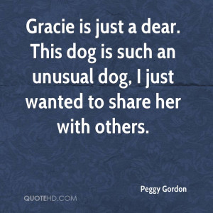 ... An Unusual Dog, I Just Wanted To Share Her With Others. - Peggy Gordon