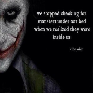 We stopped checking for monsters under our bed, when we realized ...
