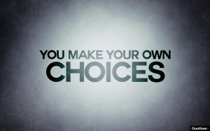 You Make Your Own Choices
