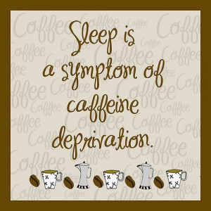 Sleep and caffeine | Coffee Quotes