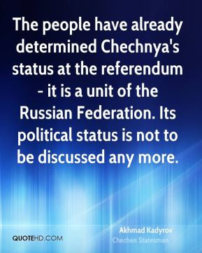 Akhmad Kadyrov - The people have already determined Chechnya's status ...