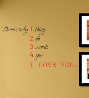 There's only 1 thing 2 do 3 words 4 you I LOVE YOU. Vinyl Wall Art ...