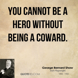 You cannot be a hero without being a coward.