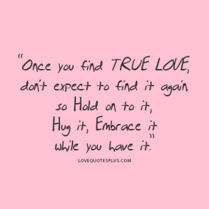 ... Quotes » True Love » Once you find true love, don't expect to find