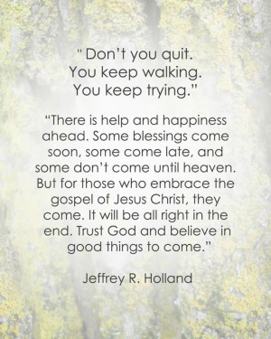 Elder Holland Quote: Don't you quit.