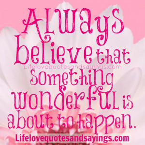 Believe In Love Quotes Always believe that something
