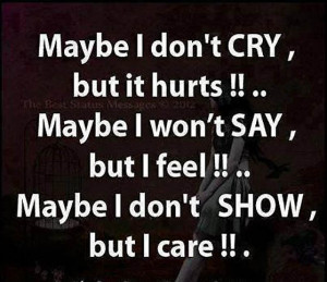 May Be I Dont Cry – But it Hurts