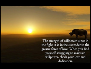 Strength of will power..