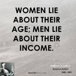 Women lie about their age; men lie about their income.