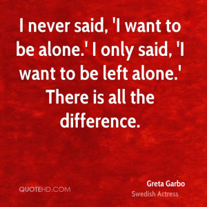 greta-garbo-actress-quote-i-never-said-i-want-to-be-alone-i-only-said ...