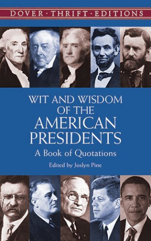 Wit and Wisdom of the American Presidents: A Book of Quotations (Dover ...