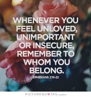 Bible Quotes Insecurity Quotes Feeling Alone Quotes Unloved Quotes